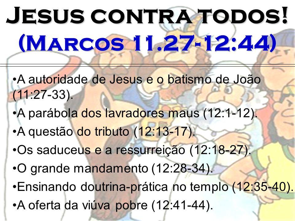 Jesus contra todos! (Marcos 11.27-12:44)