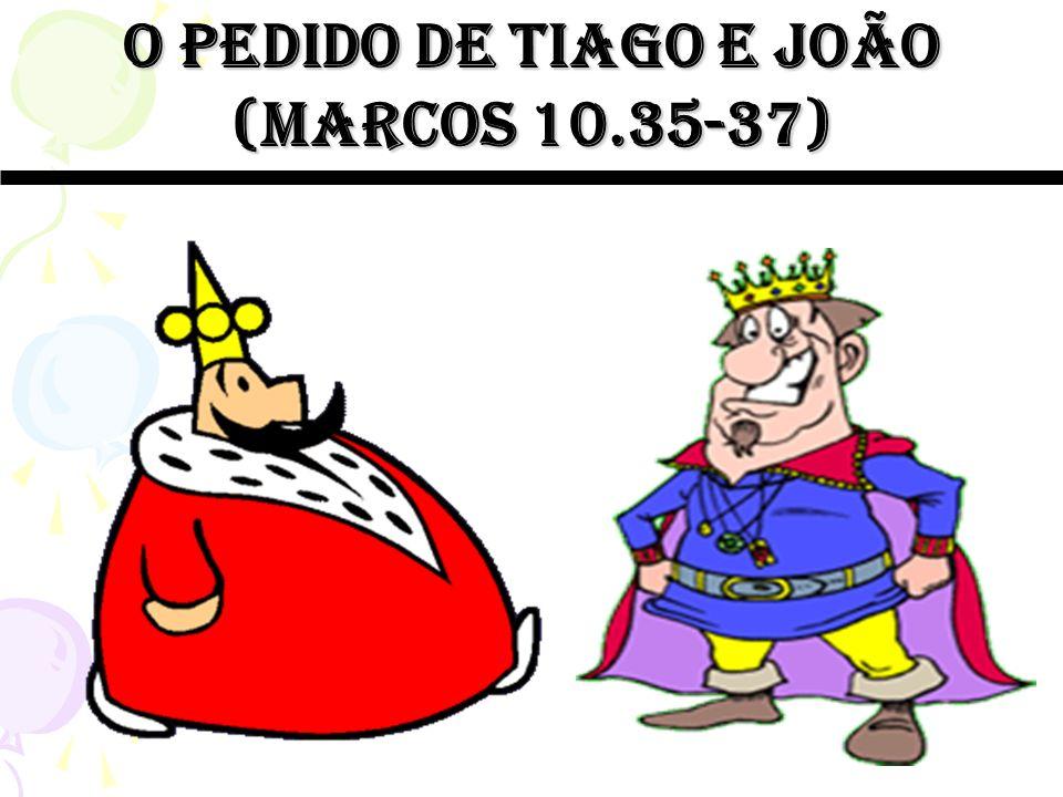 O pedido de tiago e joão (Marcos 10.35-37)