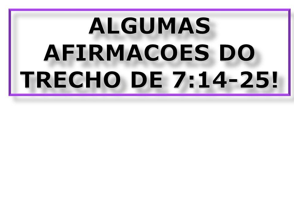 ALGUMAS AFIRMACOES DO TRECHO DE 7:14-25!