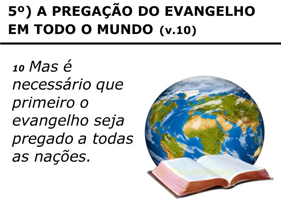 5º) A PREGAÇÃO DO EVANGELHO EM TODO O MUNDO (v.10)