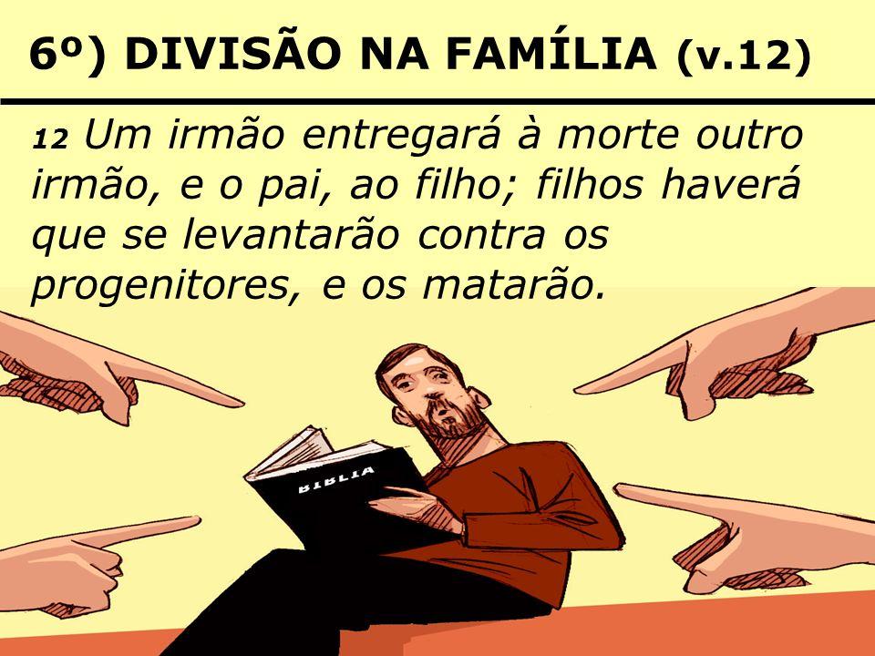 6º) DIVISÃO NA FAMÍLIA (v.12)
