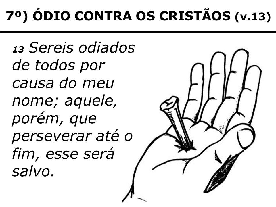 7º) ÓDIO CONTRA OS CRISTÃOS (v.13)