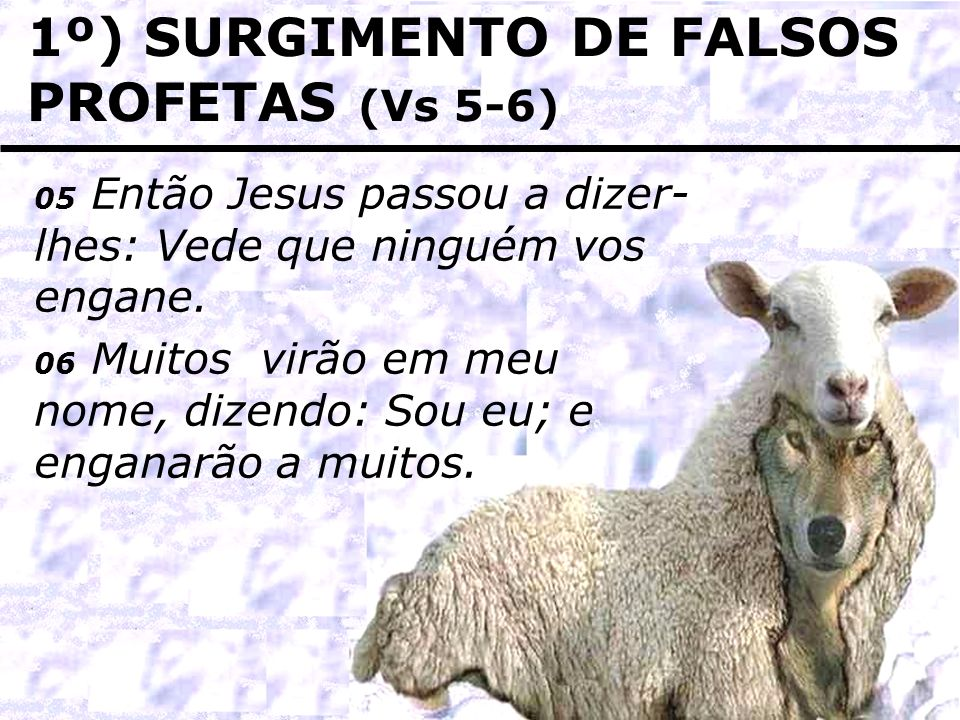 1º) SURGIMENTO DE FALSOS PROFETAS (Vs 5-6)