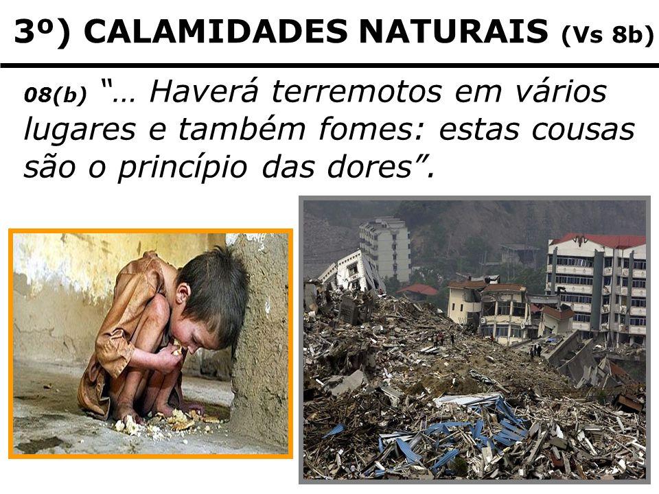 3º) CALAMIDADES NATURAIS (Vs 8b)