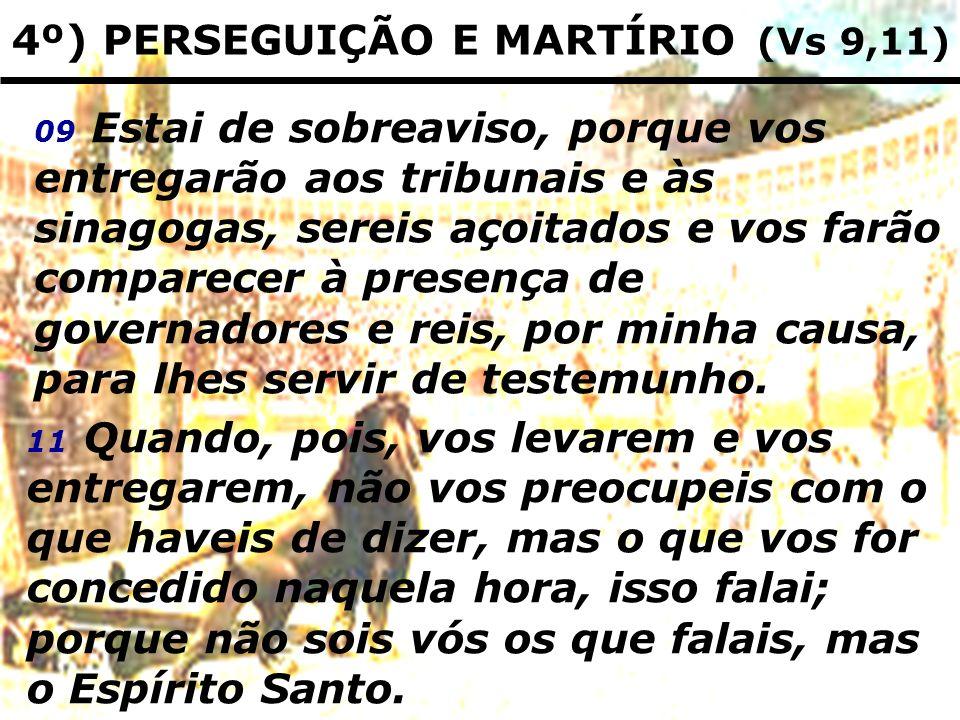 4º) PERSEGUIÇÃO E MARTÍRIO (Vs 9,11)