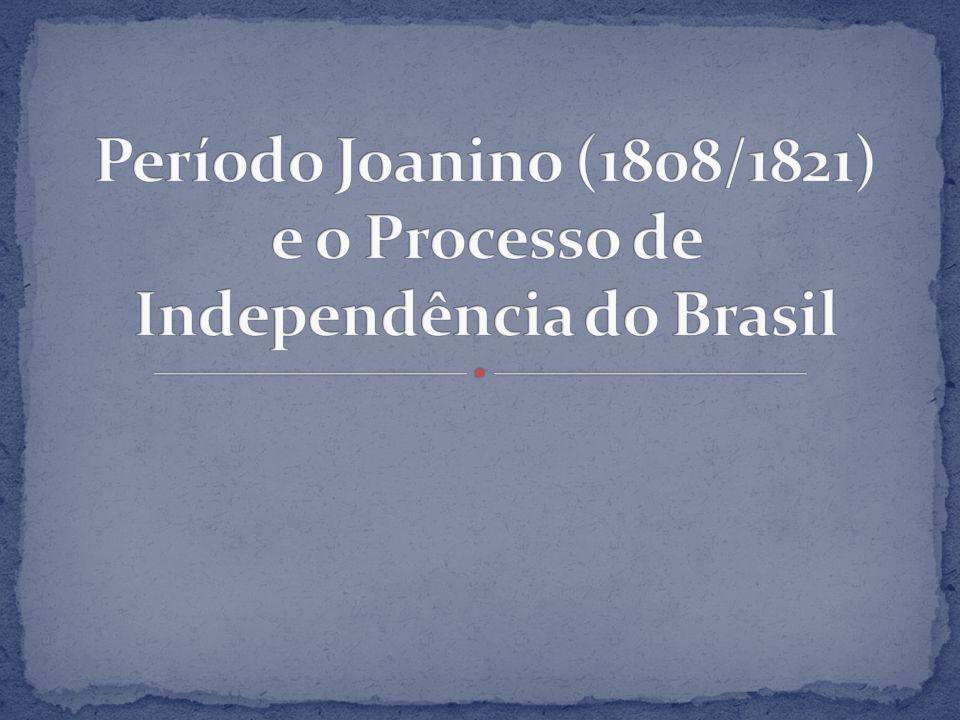 Período Joanino (1808/1821) e o Processo de Independência do Brasil