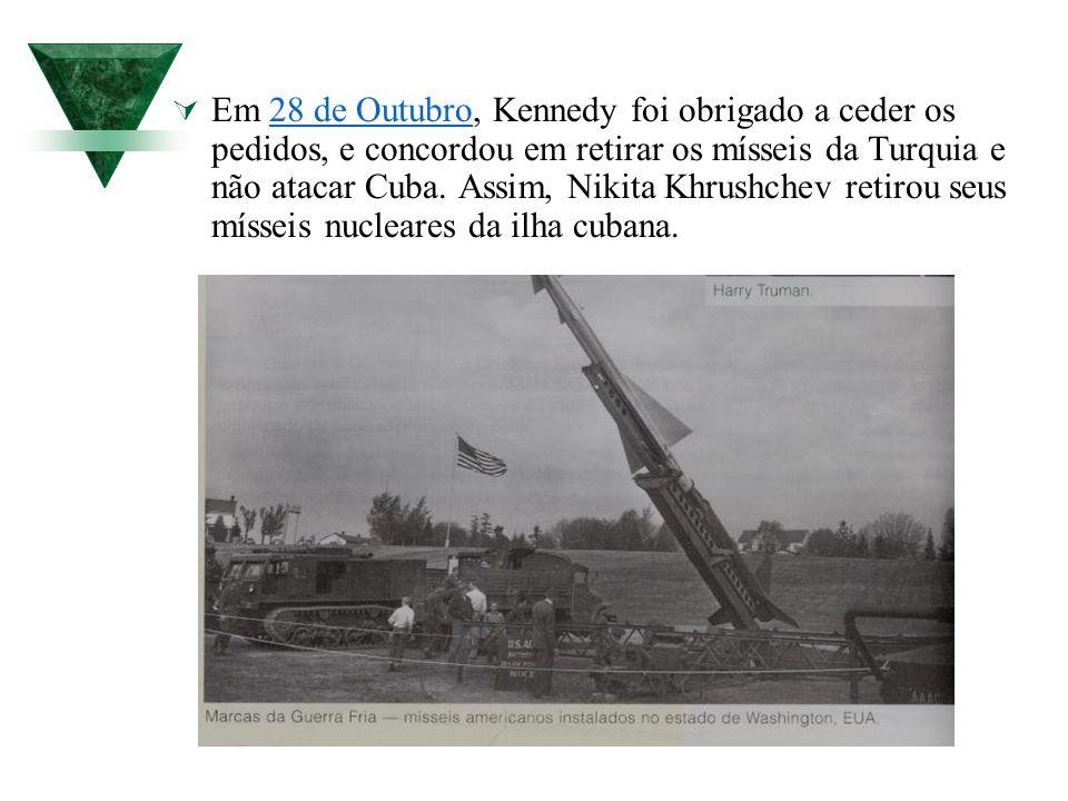 Em 28 de Outubro, Kennedy foi obrigado a ceder os pedidos, e concordou em retirar os mísseis da Turquia e não atacar Cuba.