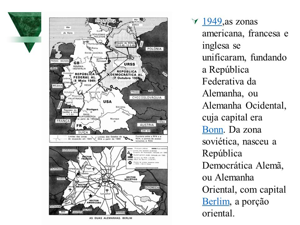 1949,as zonas americana, francesa e inglesa se unificaram, fundando a República Federativa da Alemanha, ou Alemanha Ocidental, cuja capital era Bonn.