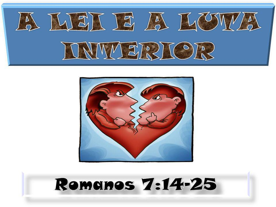 A LEI E A LUTA INTERIOR Romanos 7:14-25