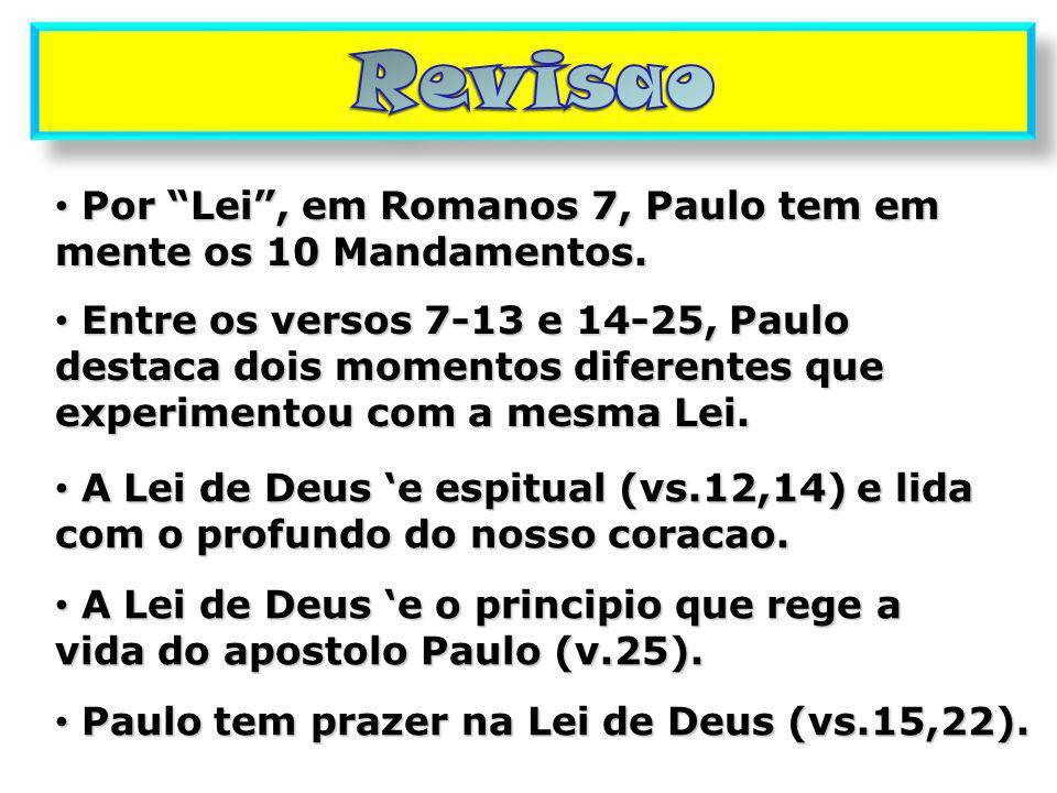 Revisao Por Lei , em Romanos 7, Paulo tem em mente os 10 Mandamentos.