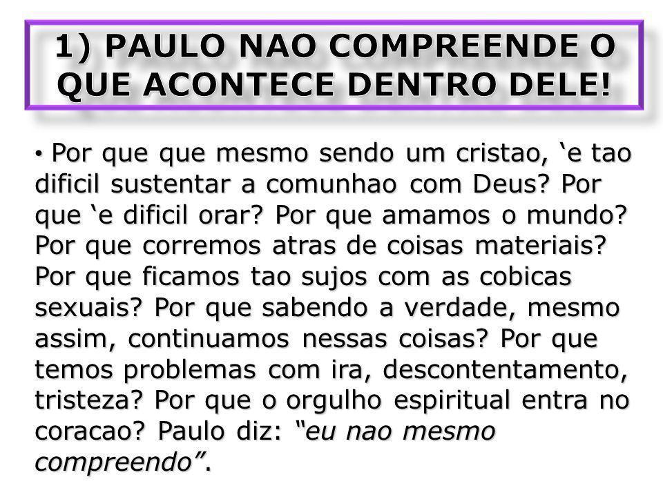 1) PAULO NAO COMPREENDE O QUE ACONTECE DENTRO DELE!