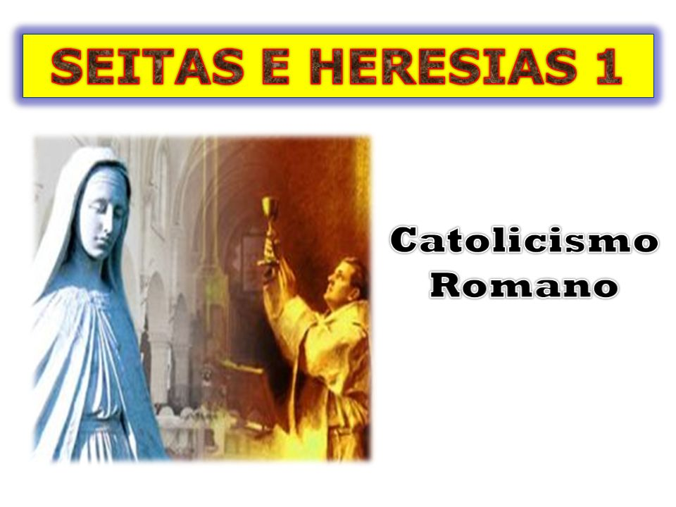 SEITAS E HERESIAS 1 Catolicismo Romano