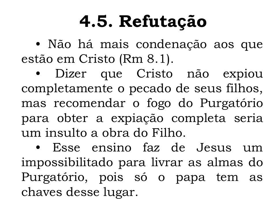 4.5. Refutação • Não há mais condenação aos que estão em Cristo (Rm 8.1).