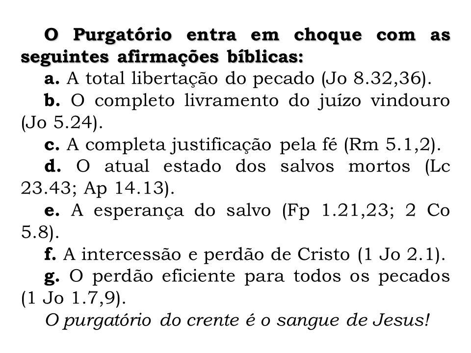 O Purgatório entra em choque com as seguintes afirmações bíblicas: