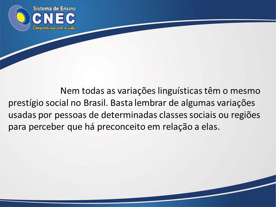 Nem todas as variações linguísticas têm o mesmo prestígio social no Brasil.
