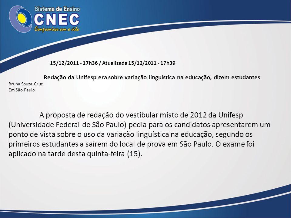 15/12/2011 - 17h36 / Atualizada 15/12/2011 - 17h39 Redação da Unifesp era sobre variação linguística na educação, dizem estudantes.