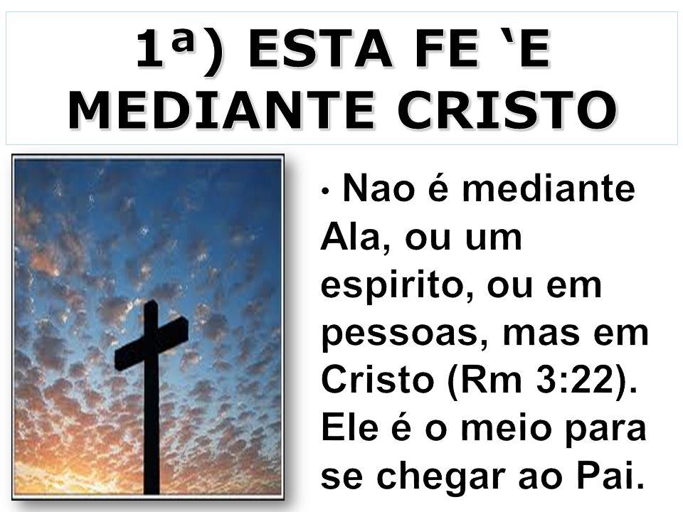1ª) ESTA FE 'E MEDIANTE CRISTO