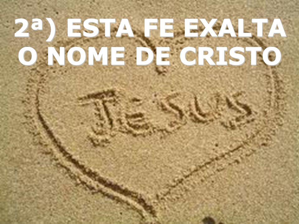2ª) ESTA FE EXALTA O NOME DE CRISTO