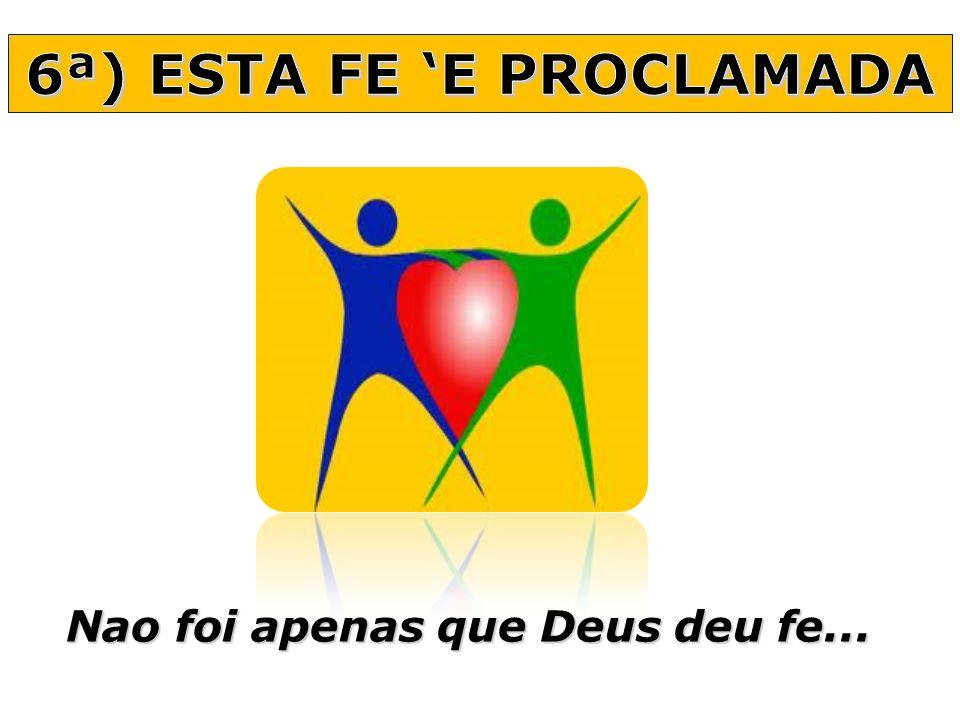 6ª) ESTA FE 'E PROCLAMADA