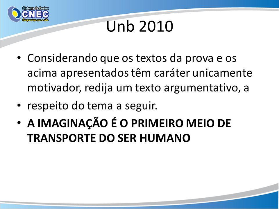 Unb 2010 Considerando que os textos da prova e os acima apresentados têm caráter unicamente motivador, redija um texto argumentativo, a.