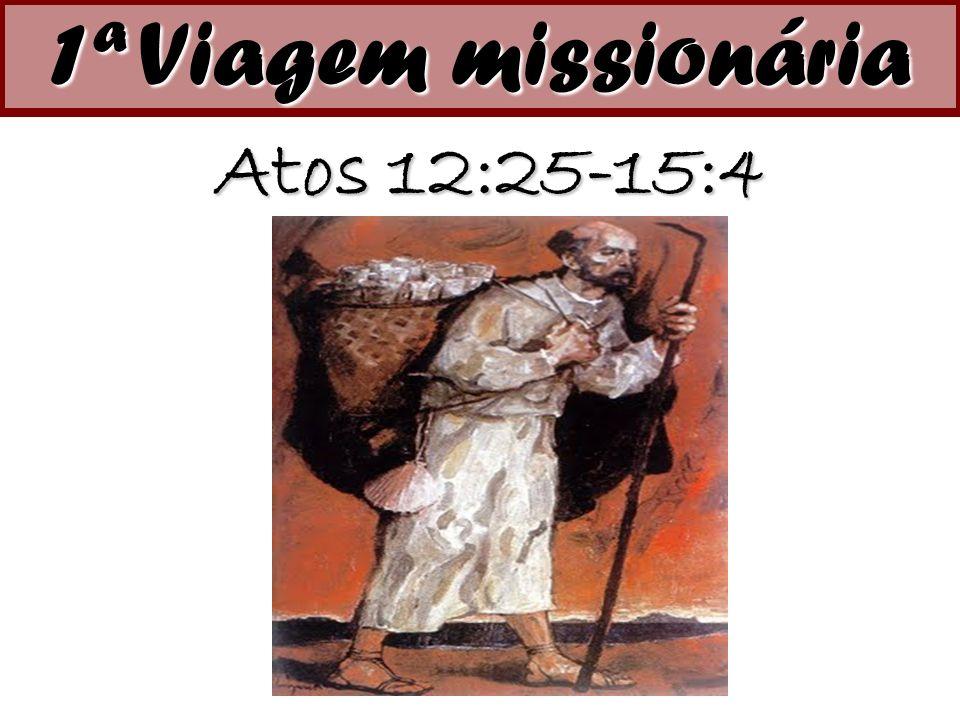 1ª Viagem missionária Atos 12:25-15:4