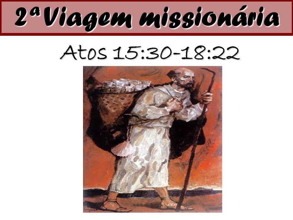2ª Viagem missionária Atos 15:30-18:22