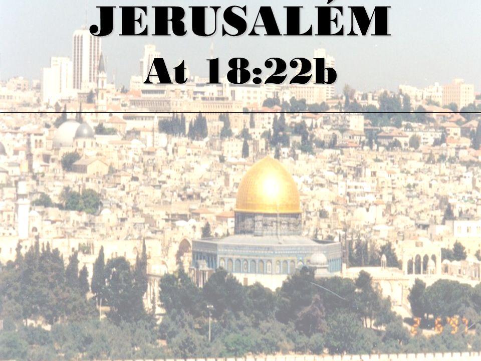 JERUSALÉM At 18:22b
