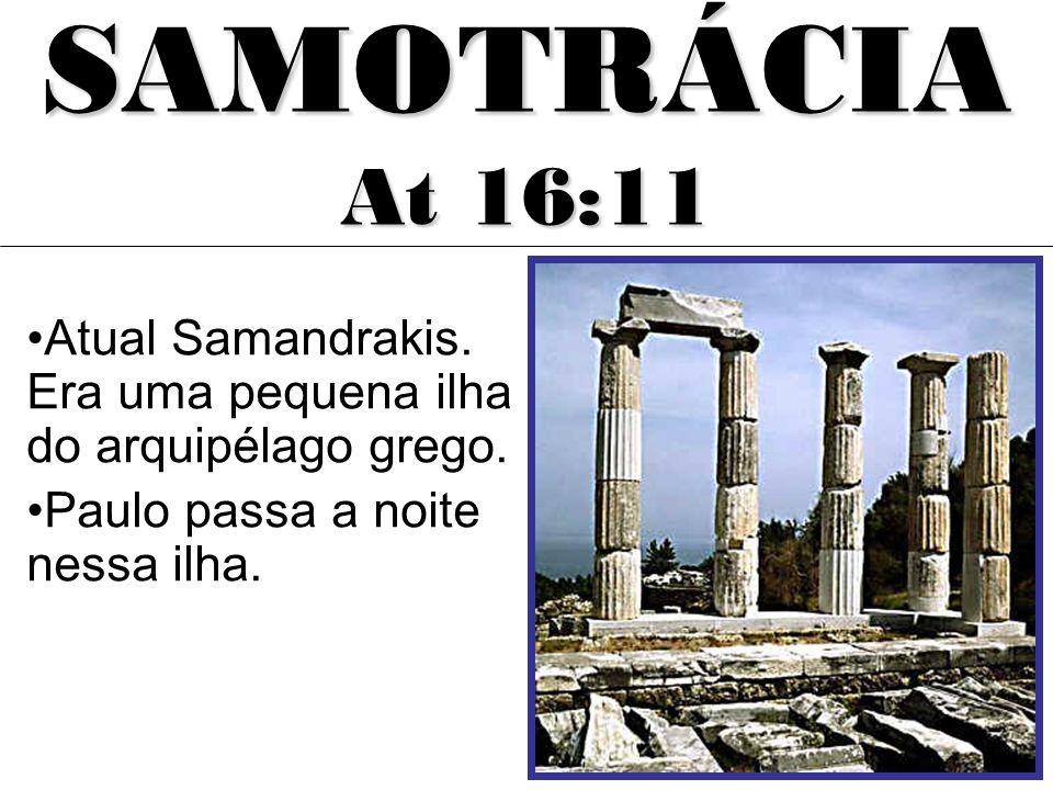 SAMOTRÁCIA At 16:11. Atual Samandrakis. Era uma pequena ilha do arquipélago grego.