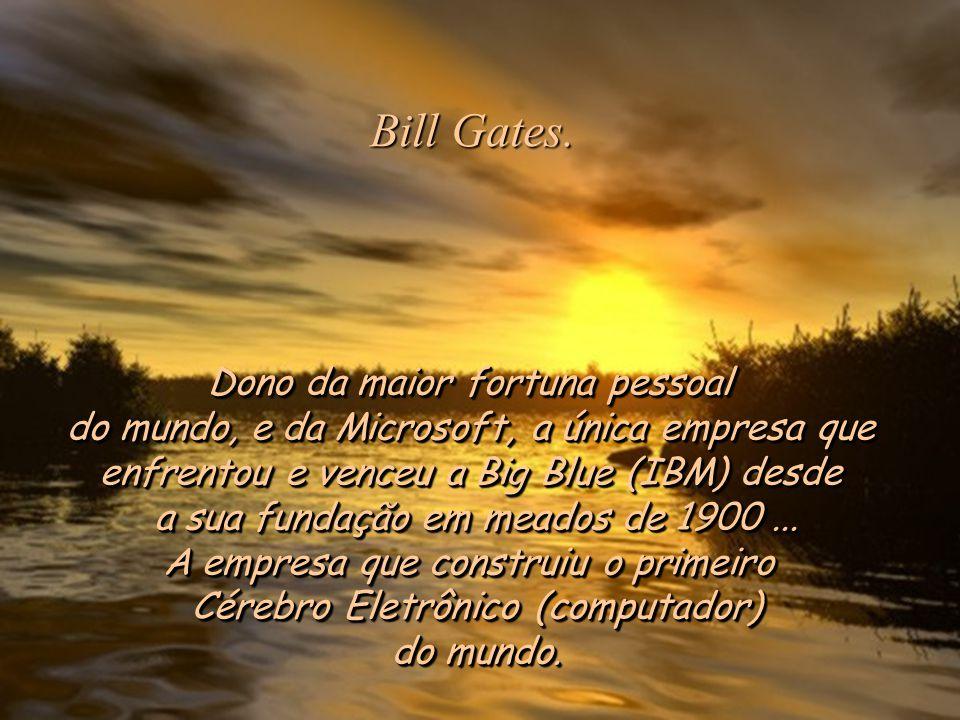 Bill Gates. Dono da maior fortuna pessoal