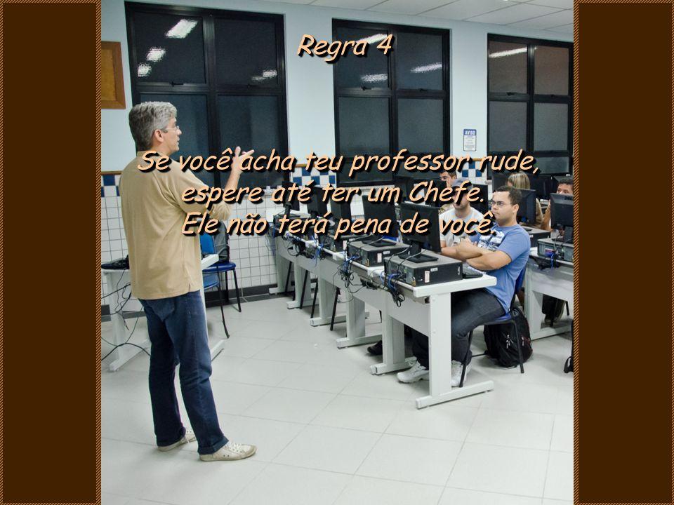 Se você acha teu professor rude, espere até ter um Chefe.