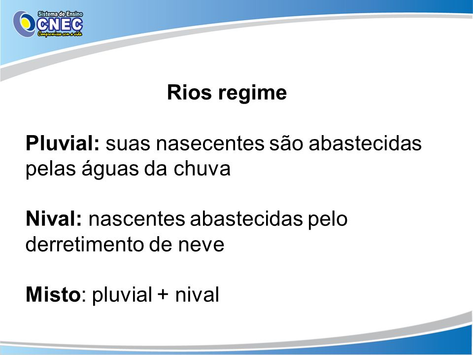 Rios regime Pluvial: suas nasecentes são abastecidas pelas águas da chuva. Nival: nascentes abastecidas pelo derretimento de neve.