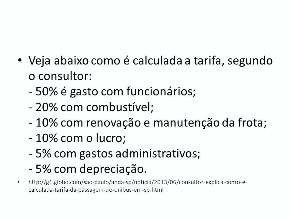 Veja abaixo como é calculada a tarifa, segundo o consultor: - 50% é gasto com funcionários; - 20% com combustível; - 10% com renovação e manutenção da frota; - 10% com o lucro; - 5% com gastos administrativos; - 5% com depreciação.