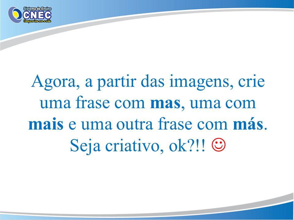 Agora, a partir das imagens, crie uma frase com mas, uma com mais e uma outra frase com más.