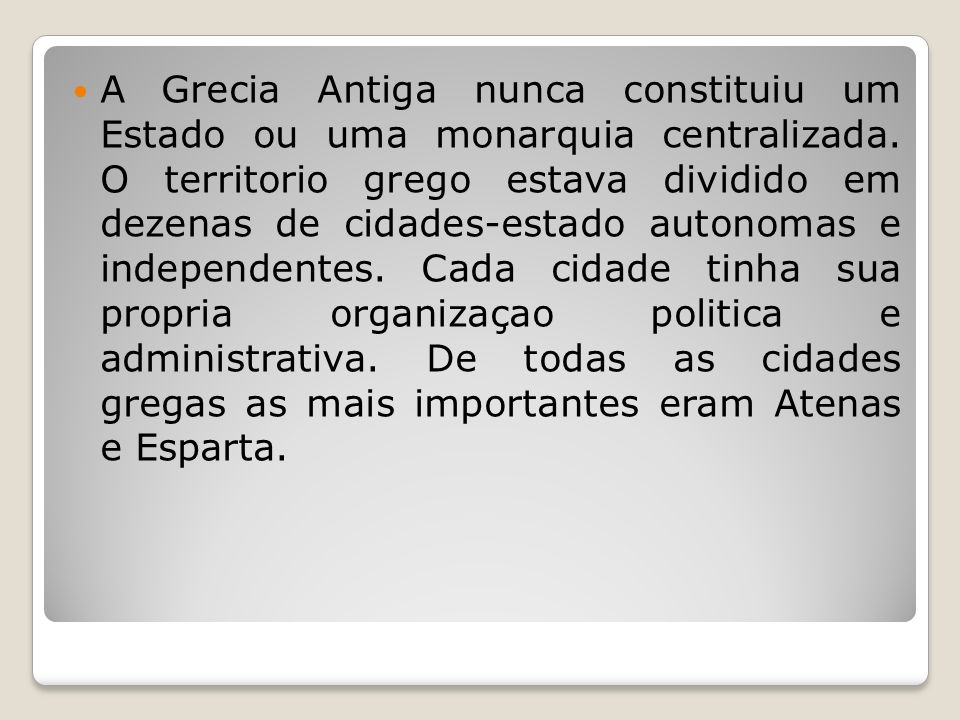 A Grecia Antiga nunca constituiu um Estado ou uma monarquia centralizada.
