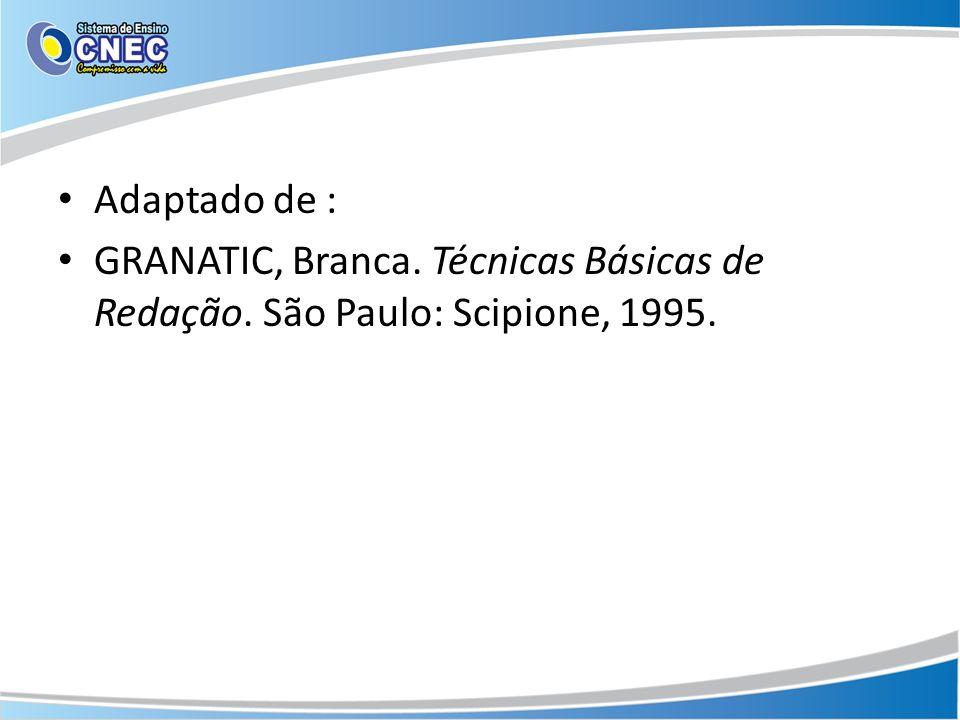 Adaptado de : GRANATIC, Branca. Técnicas Básicas de Redação. São Paulo: Scipione, 1995.