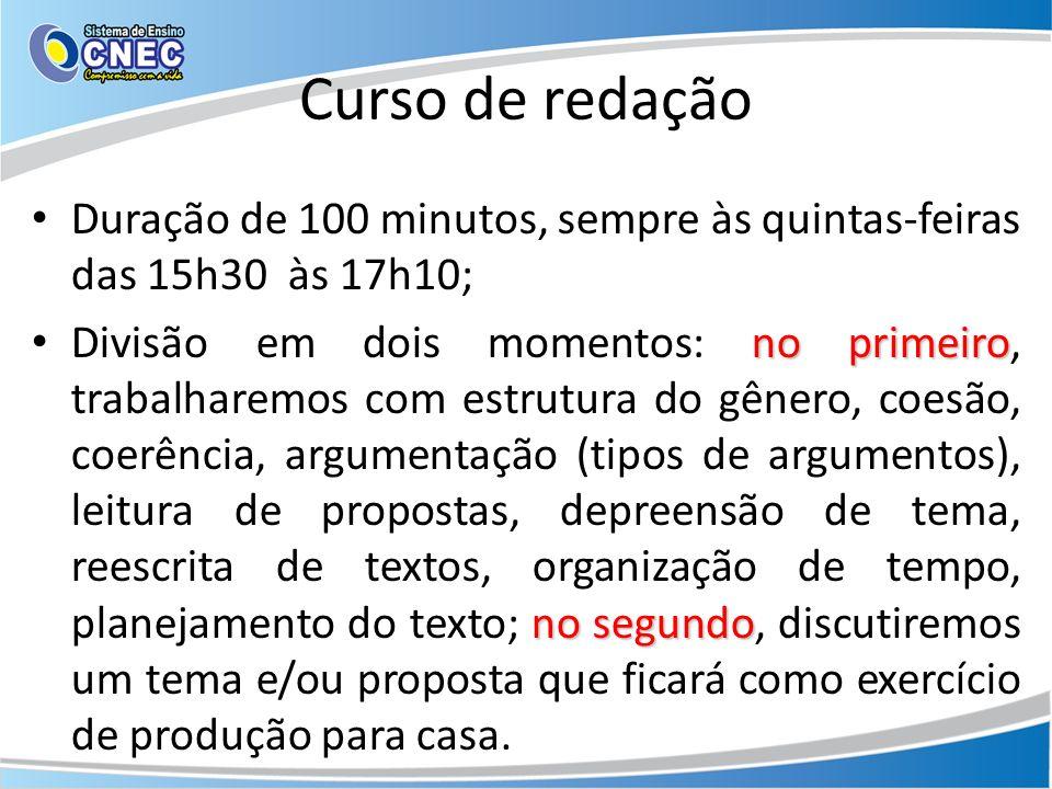 Curso de redação Duração de 100 minutos, sempre às quintas-feiras das 15h30 às 17h10;