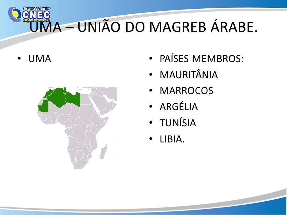 UMA – UNIÃO DO MAGREB ÁRABE.