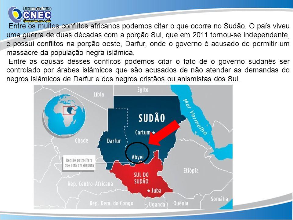 Entre os muitos conflitos africanos podemos citar o que ocorre no Sudão. O país viveu uma guerra de duas décadas com a porção Sul, que em 2011 tornou-se independente, e possui conflitos na porção oeste, Darfur, onde o governo é acusado de permitir um massacre da população negra islâmica.