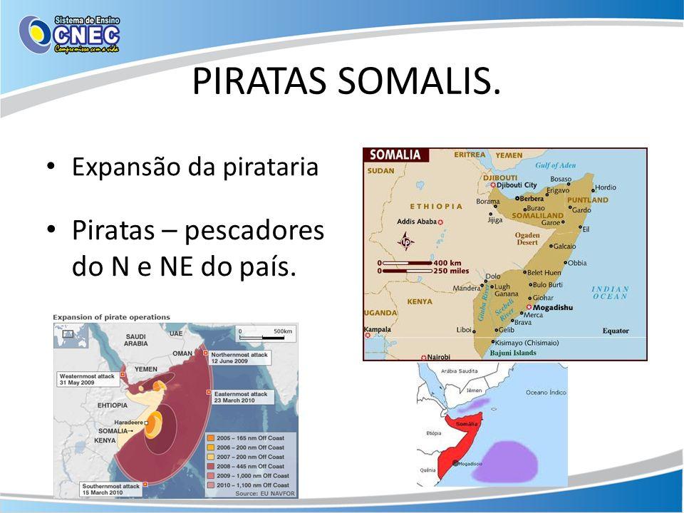 PIRATAS SOMALIS. Piratas – pescadores do N e NE do país.