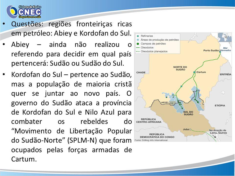 Questões: regiões fronteiriças ricas em petróleo: Abiey e Kordofan do Sul.