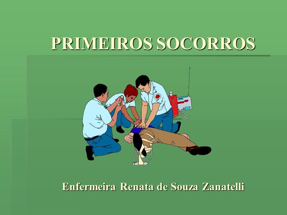 PRIMEIROS SOCORROS Enfermeira Renata de Souza Zanatelli