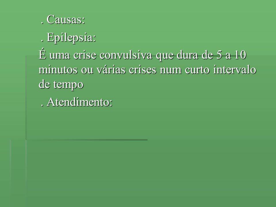 . Causas:. Epilepsia: É uma crise convulsiva que dura de 5 a 10 minutos ou várias crises num curto intervalo de tempo.