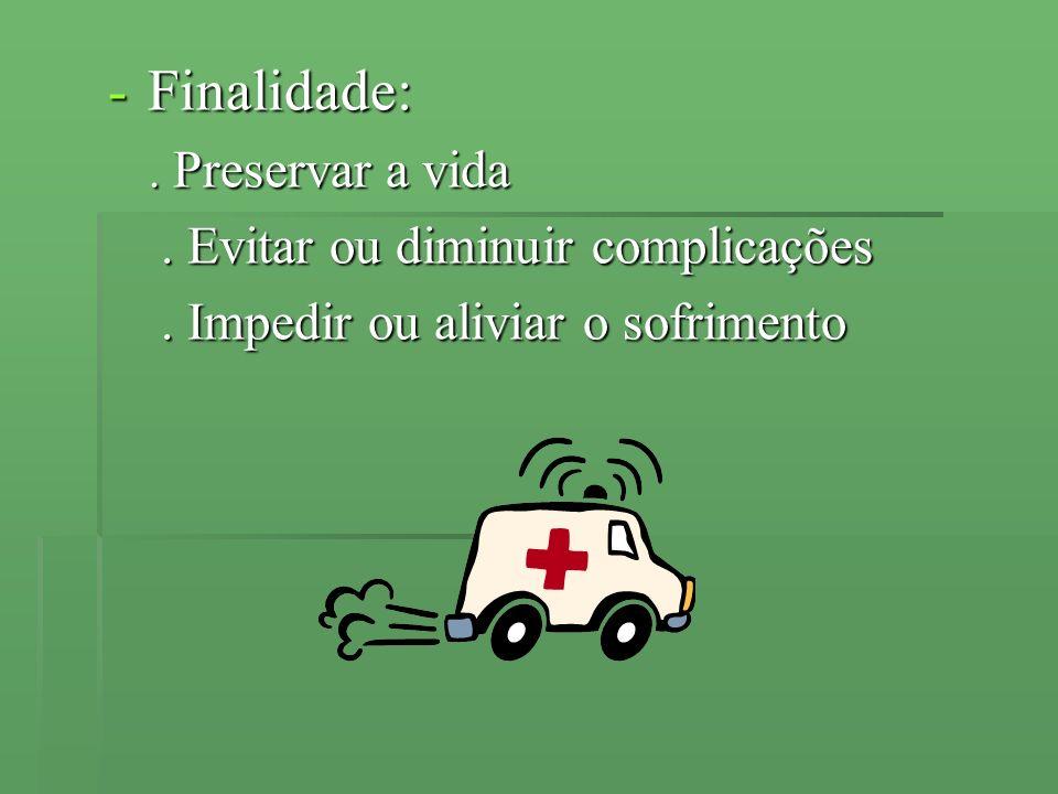 Finalidade: . Evitar ou diminuir complicações