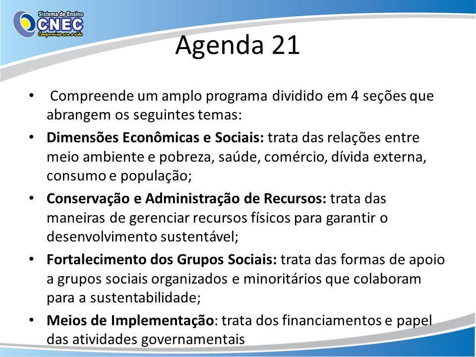 Agenda 21 Compreende um amplo programa dividido em 4 seções que abrangem os seguintes temas: