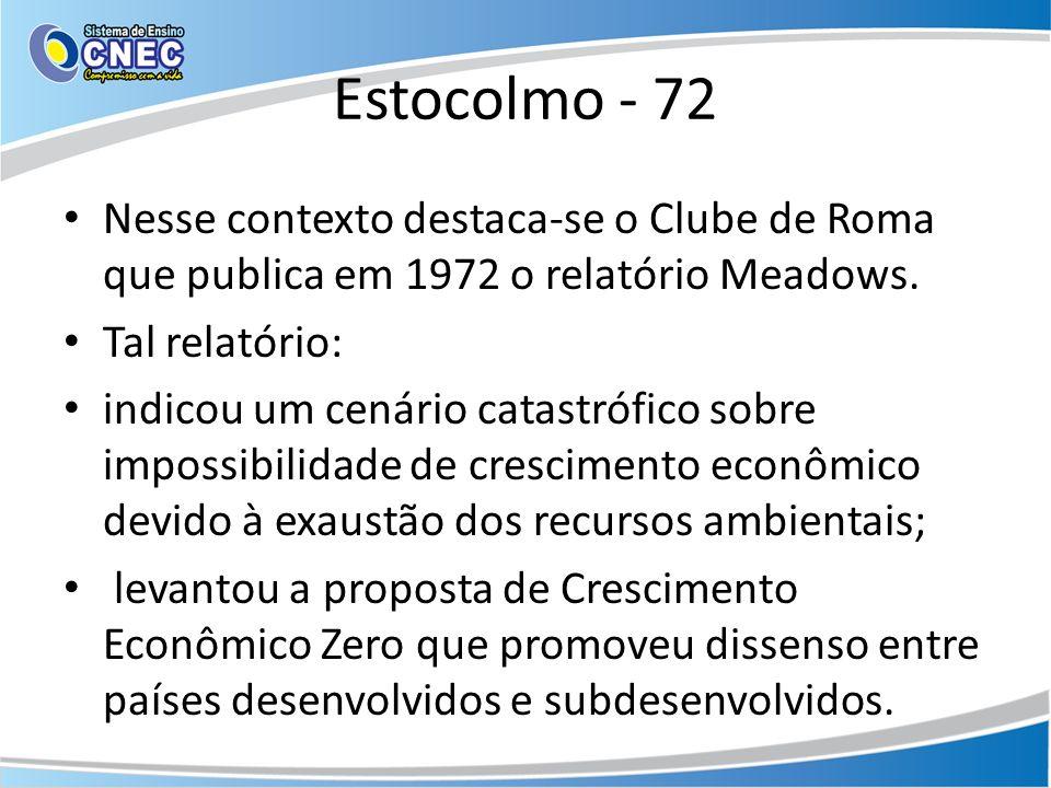 Estocolmo - 72 Nesse contexto destaca-se o Clube de Roma que publica em 1972 o relatório Meadows. Tal relatório: