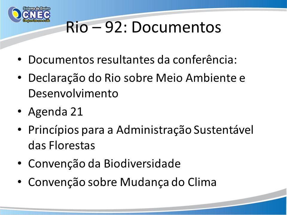 Rio – 92: Documentos Documentos resultantes da conferência: