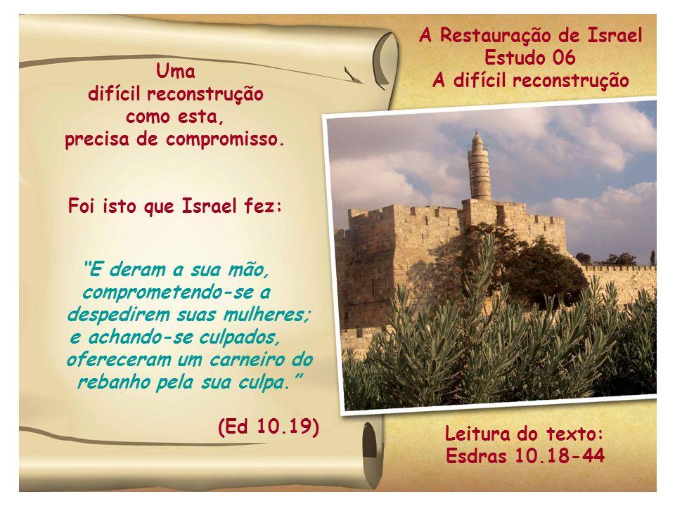 A Restauração de Israel Estudo 06 A difícil reconstrução Uma