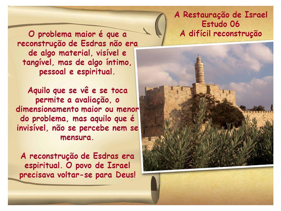 A Restauração de Israel Estudo 06 A difícil reconstrução