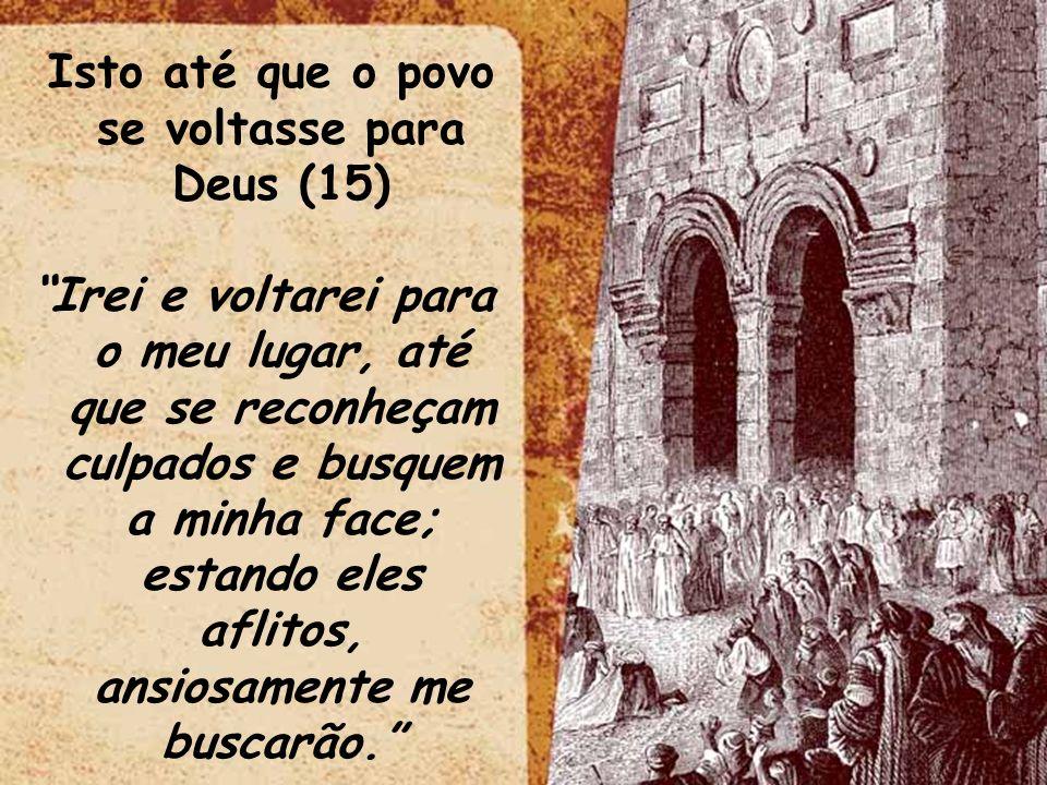 Isto até que o povo se voltasse para Deus (15)