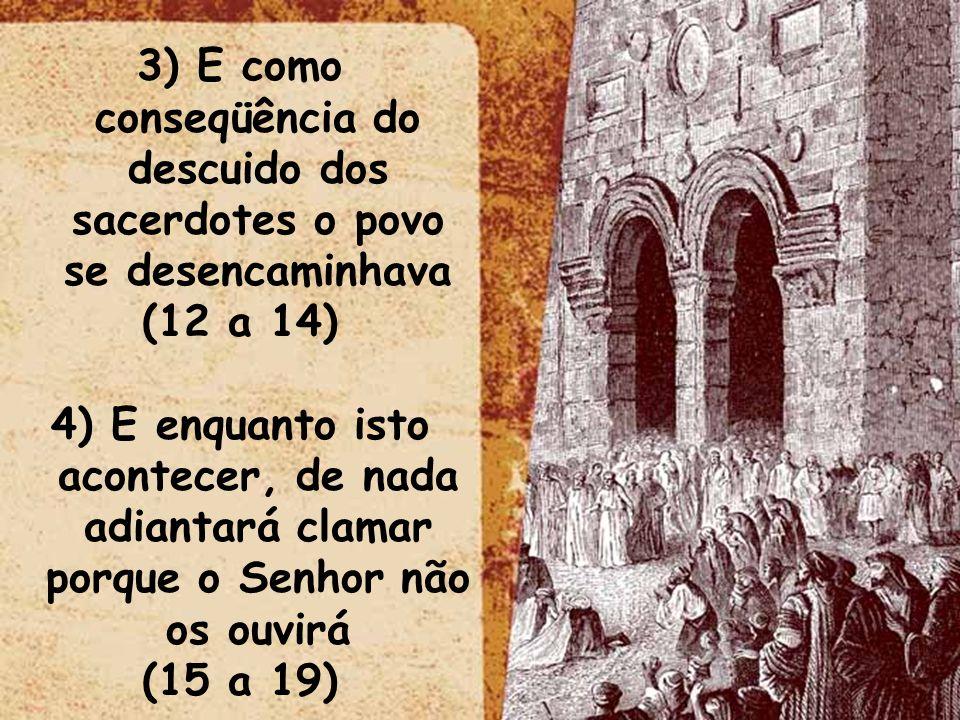 3) E como conseqüência do descuido dos sacerdotes o povo se desencaminhava